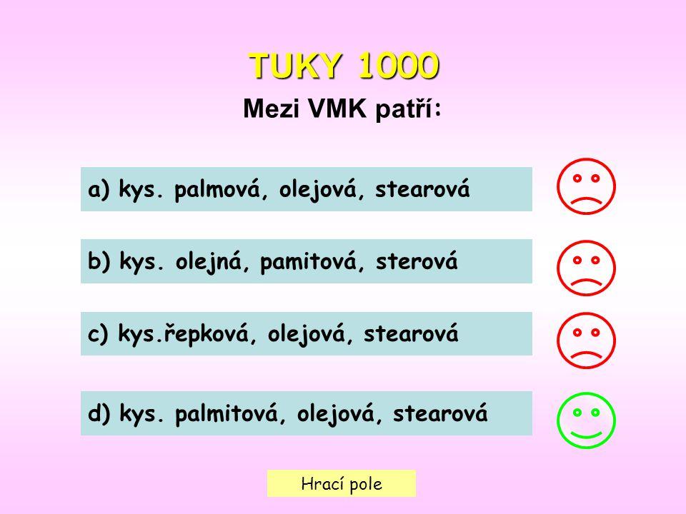 TUKY 1000 Mezi VMK patří: a) kys. palmová, olejová, stearová