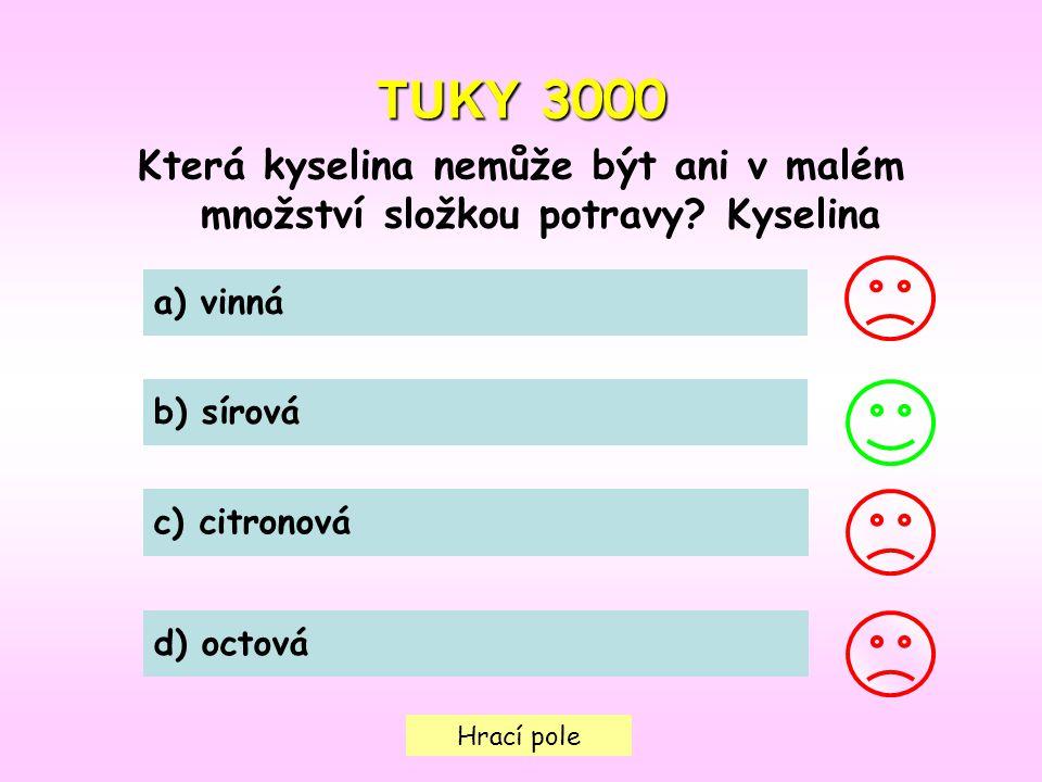 TUKY 3000 Která kyselina nemůže být ani v malém množství složkou potravy Kyselina. a) vinná. b) sírová.