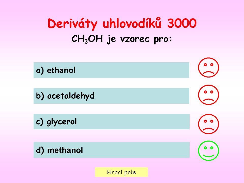 Deriváty uhlovodíků 3000 CH3OH je vzorec pro: a) ethanol