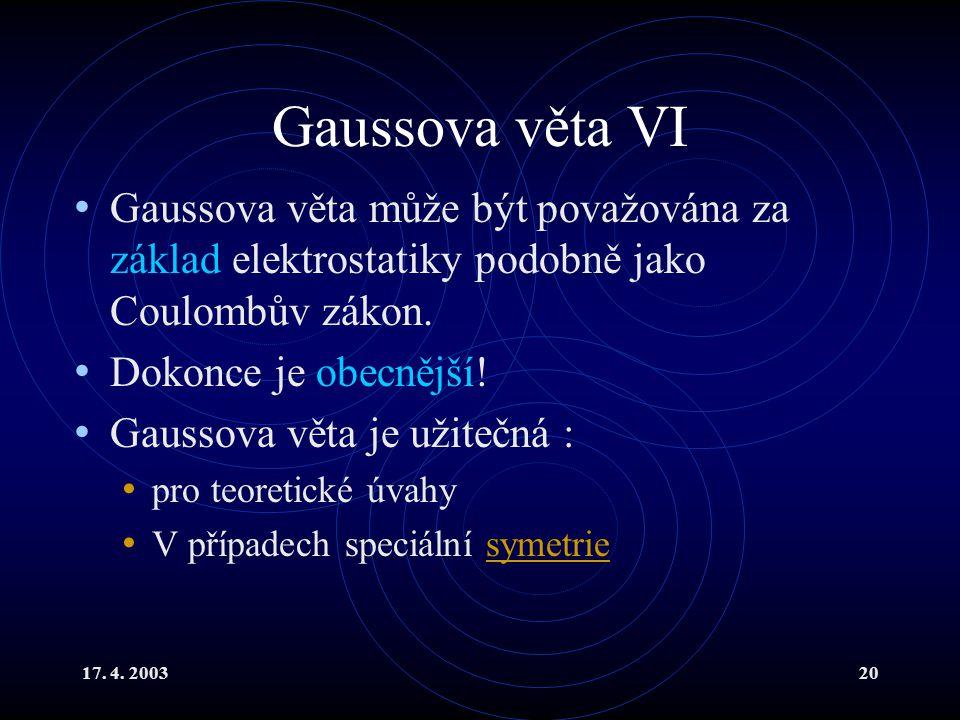 Gaussova věta VI Gaussova věta může být považována za základ elektrostatiky podobně jako Coulombův zákon.