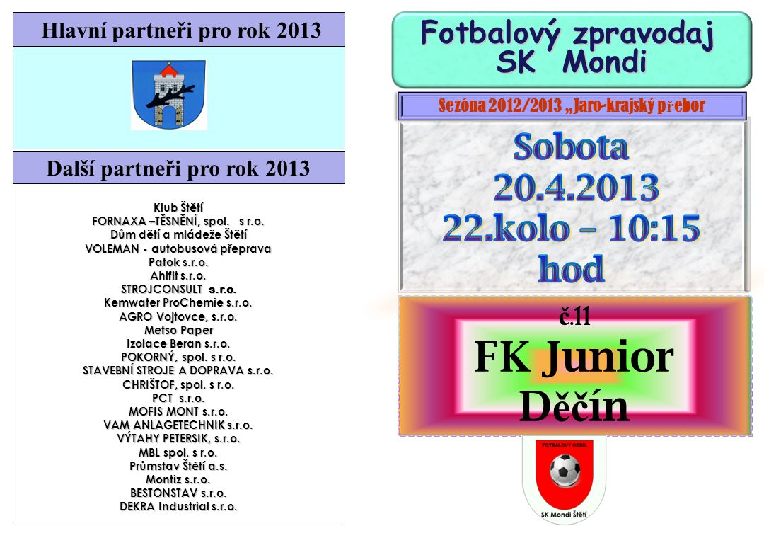 FK Junior Děčín Sobota 20.4.2013 22.kolo – 10:15 hod SK Mondi č.11