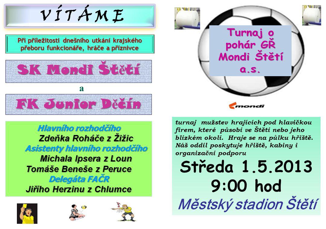 V Í T Á M E Středa 1.5.2013 9:00 hod Městský stadion Štětí