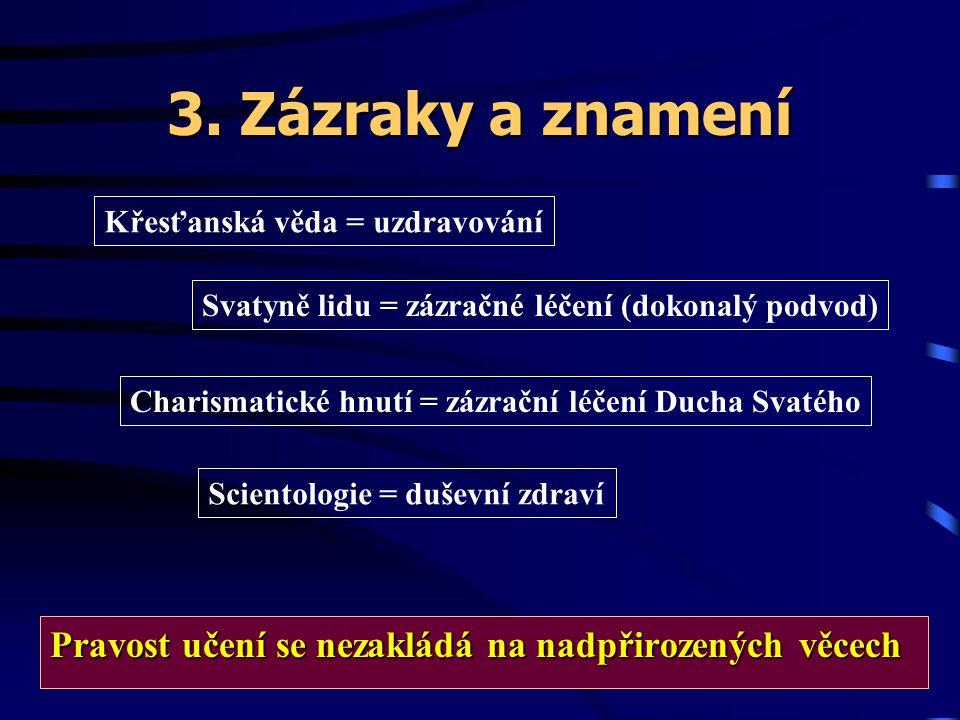 3. Zázraky a znamení Křesťanská věda = uzdravování. Svatyně lidu = zázračné léčení (dokonalý podvod)