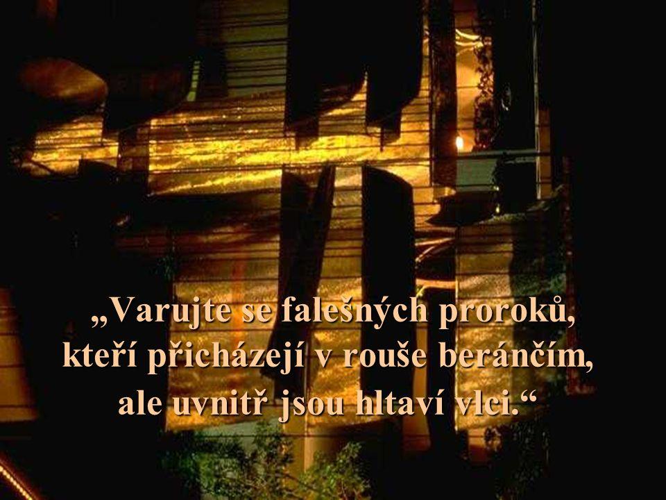 """""""Varujte se falešných proroků, kteří přicházejí v rouše beránčím, ale uvnitř jsou hltaví vlci."""