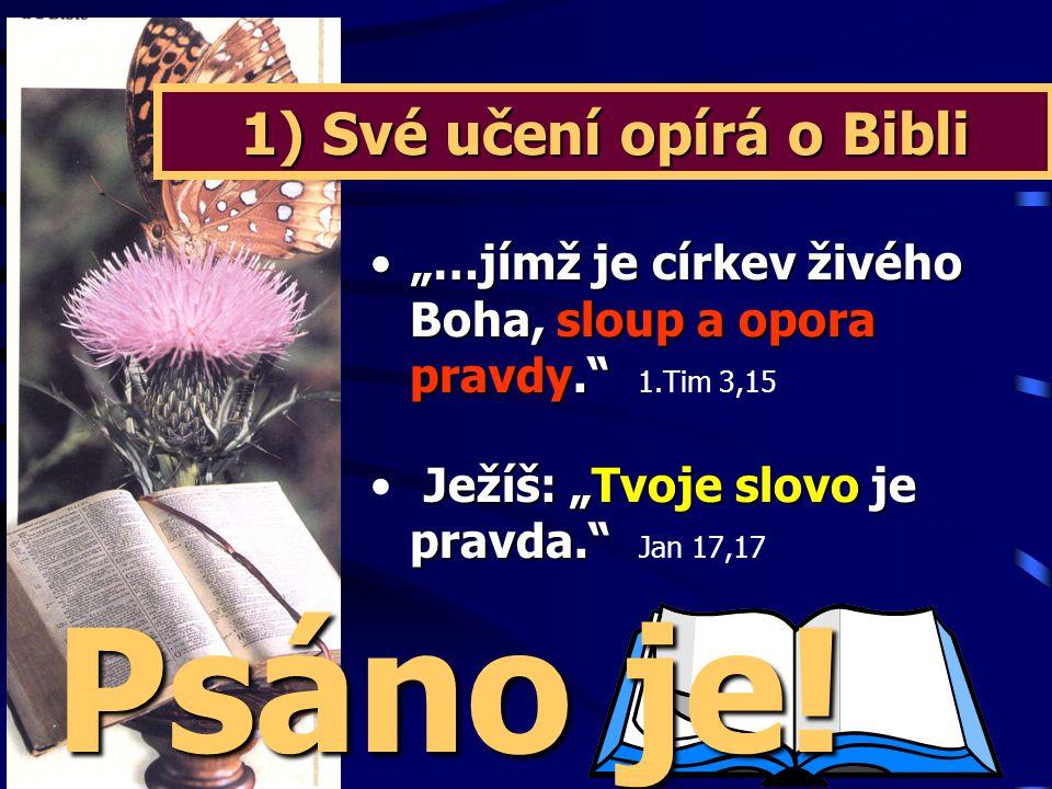 1) Své učení opírá o Bibli