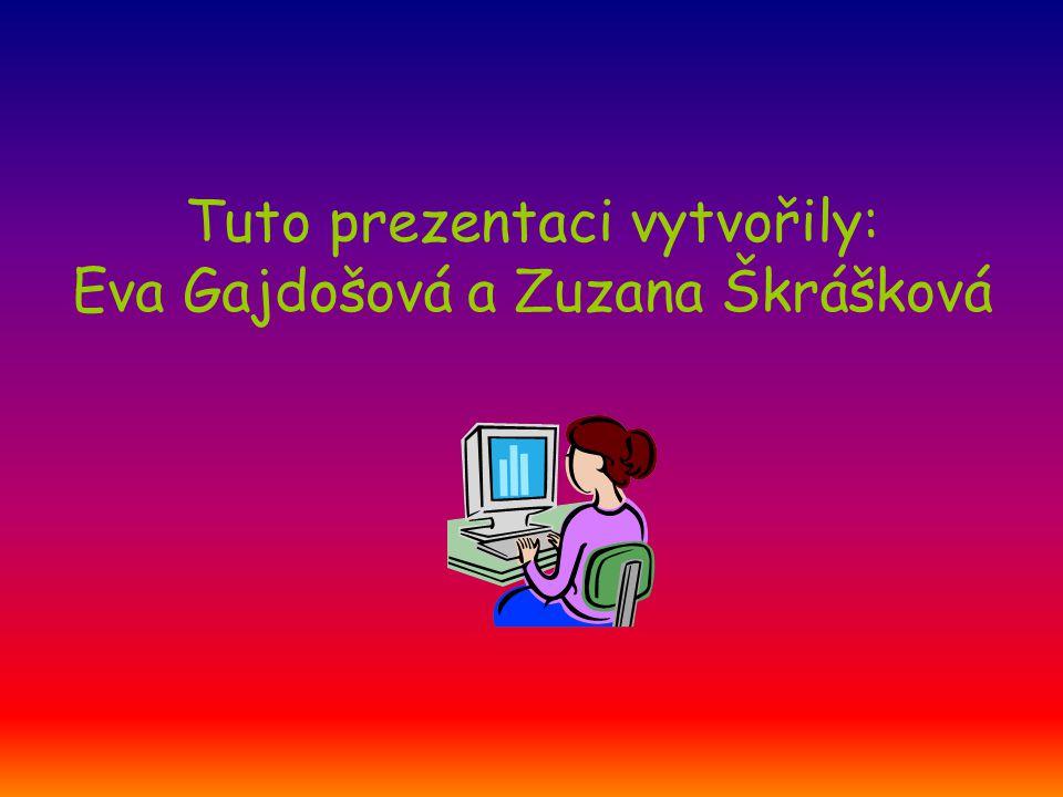 Tuto prezentaci vytvořily: Eva Gajdošová a Zuzana Škrášková