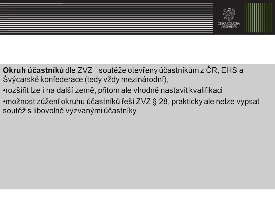 Okruh účastníků dle ZVZ - soutěže otevřeny účastníkům z ČR, EHS a Švýcarské konfederace (tedy vždy mezinárodní),