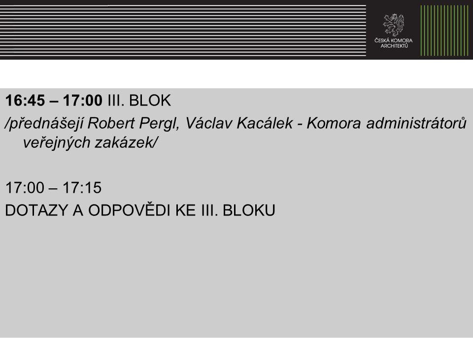 16:45 – 17:00 III. BLOK /přednášejí Robert Pergl, Václav Kacálek - Komora administrátorů veřejných zakázek/