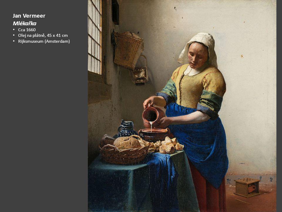 Jan Vermeer Mlékařka Cca 1660 Olej na plátně, 45 x 41 cm