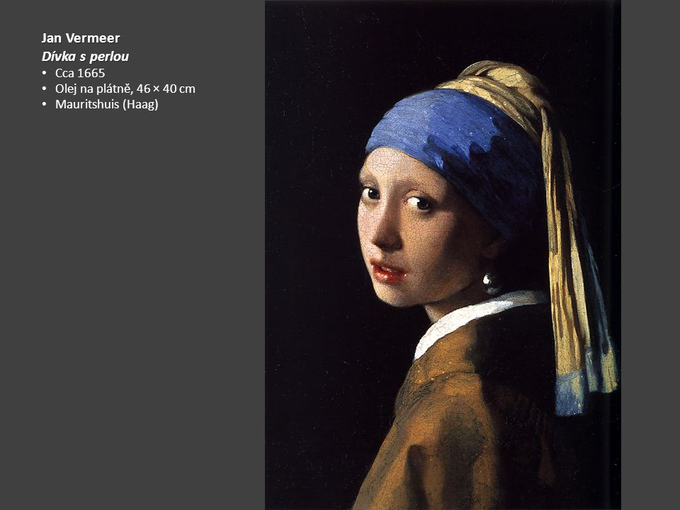 Jan Vermeer Dívka s perlou Cca 1665 Olej na plátně, 46 × 40 cm