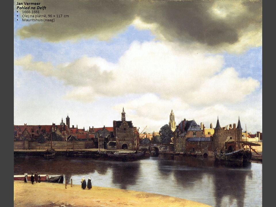 Jan Vermeer Pohled na Delft 1660-1661 Olej na plátně, 96 × 117 cm