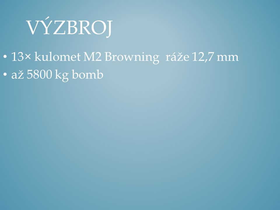 Výzbroj 13× kulomet M2 Browning ráže 12,7 mm až 5800 kg bomb