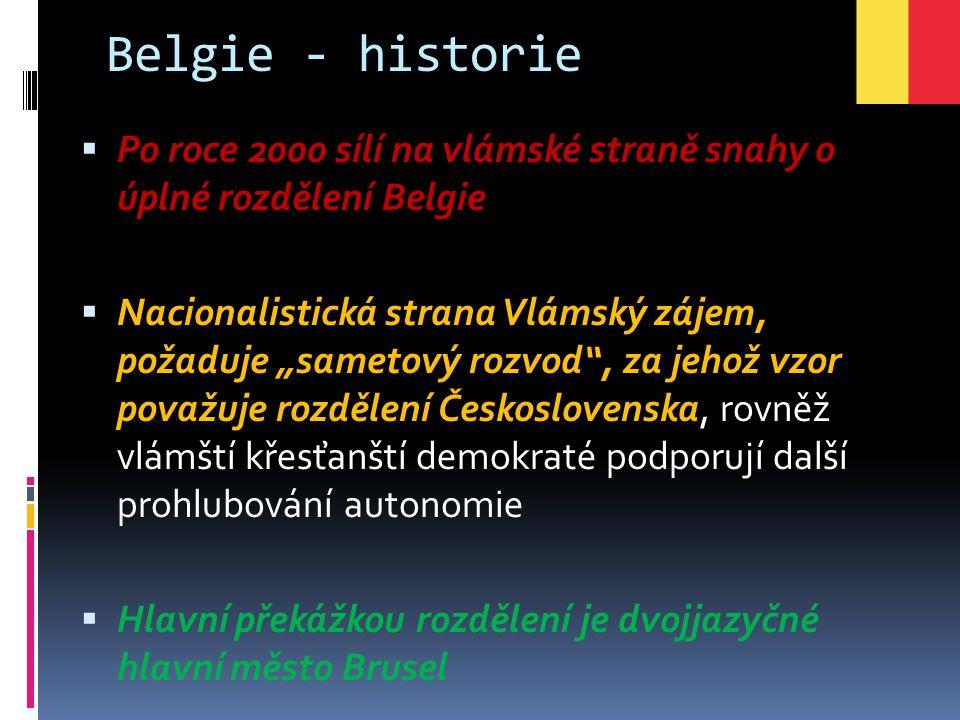 Belgie - historie Po roce 2000 sílí na vlámské straně snahy o úplné rozdělení Belgie.