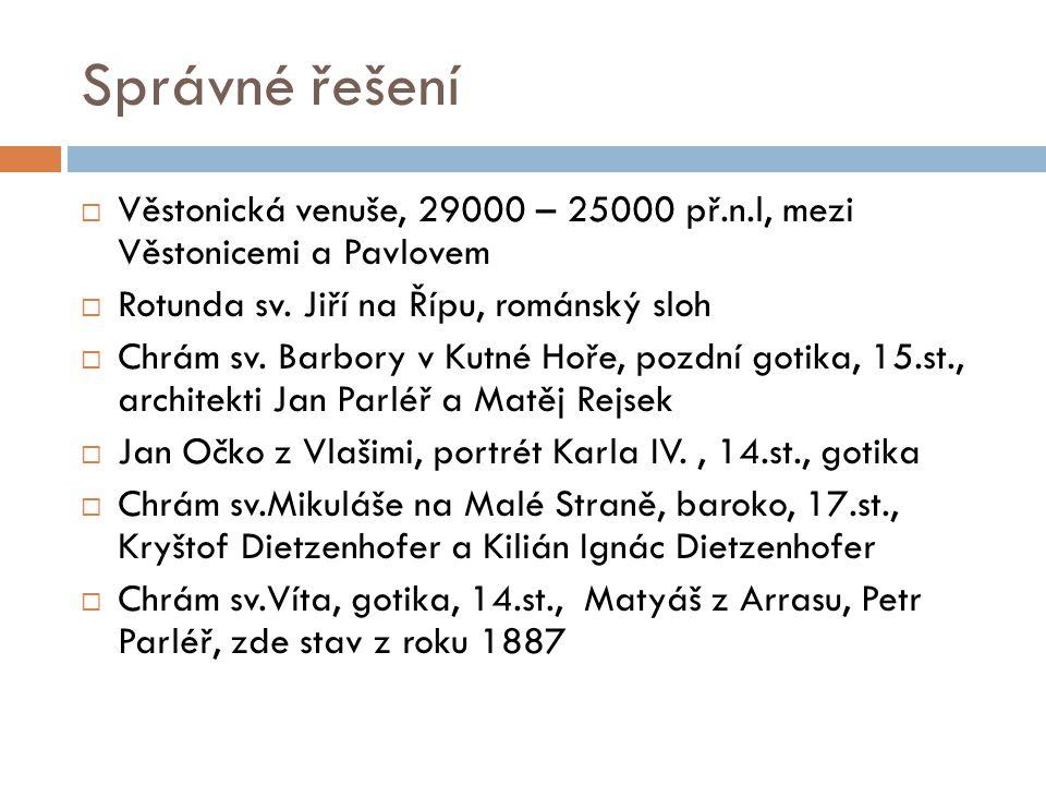 Správné řešení Věstonická venuše, 29000 – 25000 př.n.l, mezi Věstonicemi a Pavlovem. Rotunda sv. Jiří na Řípu, románský sloh.