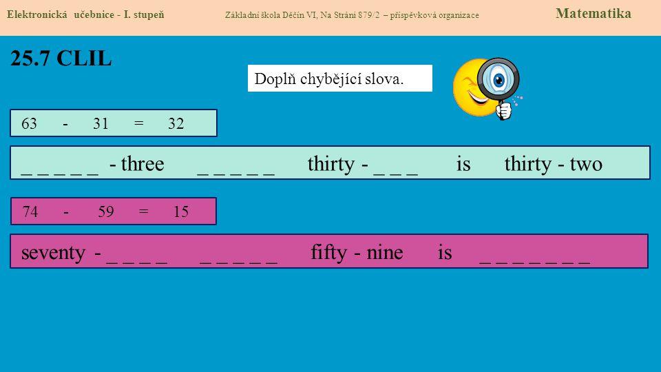 25.7 CLIL Doplň chybějící slova. 63 - 31 = 32