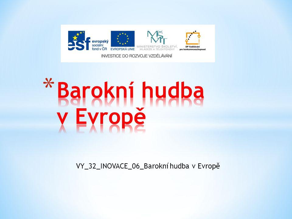 Barokní hudba v Evropě VY_32_INOVACE_06_Barokní hudba v Evropě