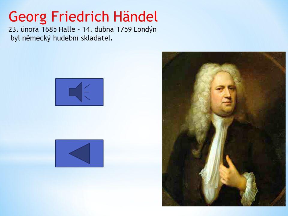 Georg Friedrich Händel 23. února 1685 Halle – 14