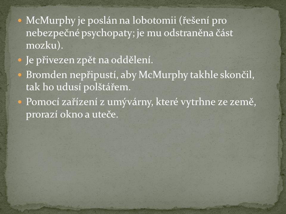 McMurphy je poslán na lobotomii (řešení pro nebezpečné psychopaty; je mu odstraněna část mozku).