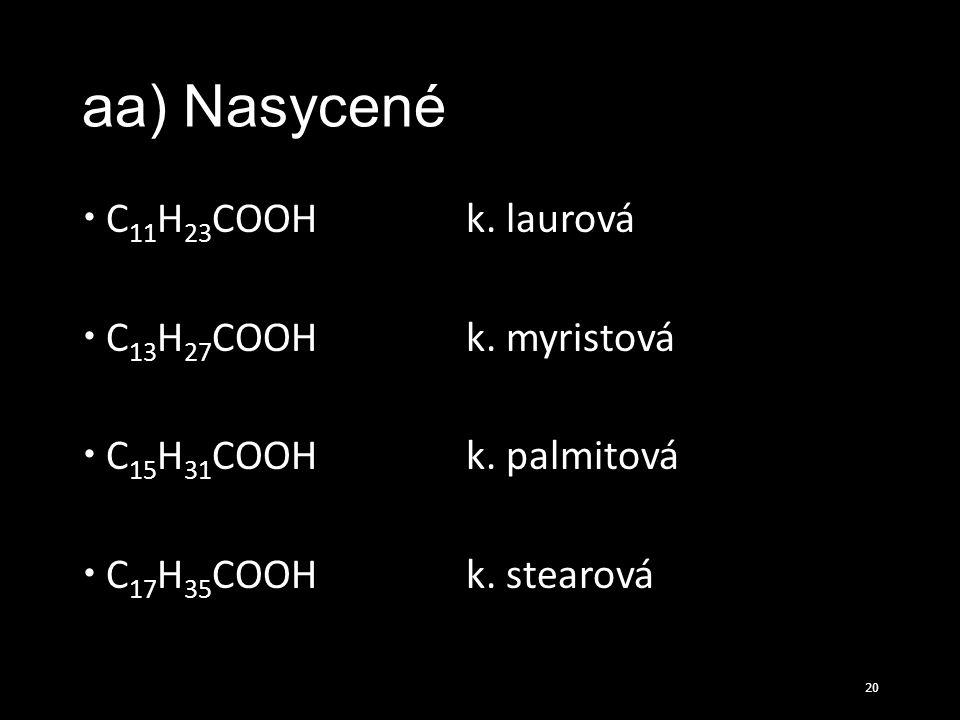 aa) Nasycené C11H23COOH k. laurová C13H27COOH k. myristová