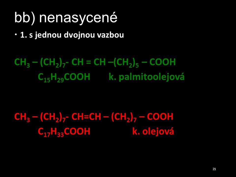 bb) nenasycené CH3 – (CH2)7- CH = CH –(CH2)5 – COOH