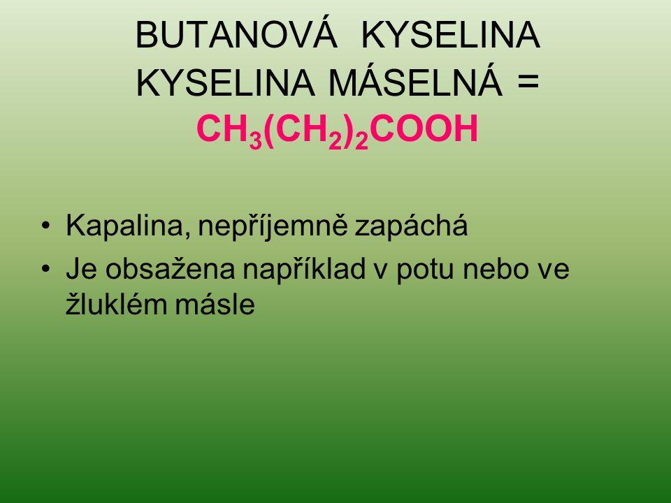 BUTANOVÁ KYSELINA KYSELINA MÁSELNÁ = CH3(CH2)2COOH