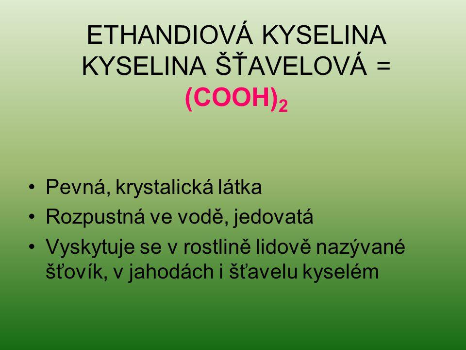 ETHANDIOVÁ KYSELINA KYSELINA ŠŤAVELOVÁ = (COOH)2