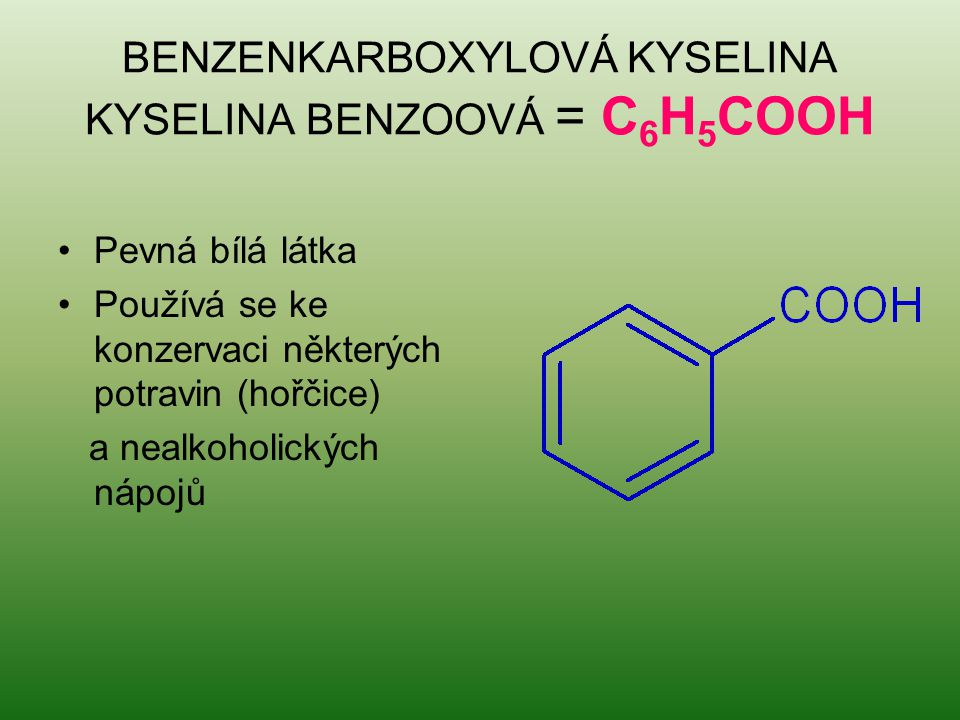 BENZENKARBOXYLOVÁ KYSELINA KYSELINA BENZOOVÁ = C6H5COOH