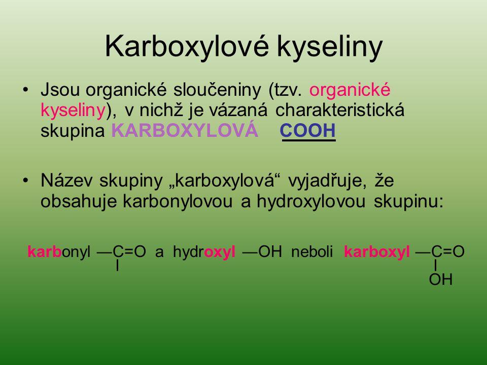 Karboxylové kyseliny Jsou organické sloučeniny (tzv. organické kyseliny), v nichž je vázaná charakteristická skupina KARBOXYLOVÁ COOH.