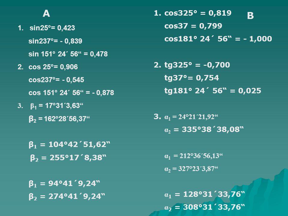 A 1. cos325° = 0,819. cos37 = 0,799. cos181° 24´ 56 = - 1,000. 2. tg325° = -0,700. tg37°= 0,754.