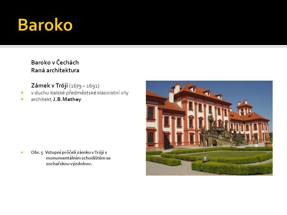 Baroko Baroko v Čechách Raná architektura Zámek v Tróji (1679 – 1691)