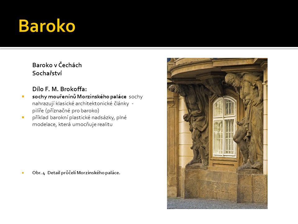 Baroko Baroko v Čechách Sochařství Dílo F. M. Brokoffa: