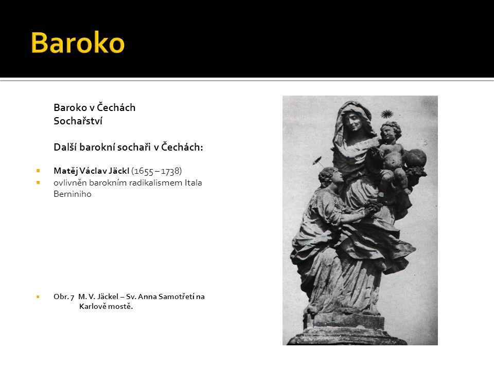 Baroko Baroko v Čechách Sochařství Další barokní sochaři v Čechách: