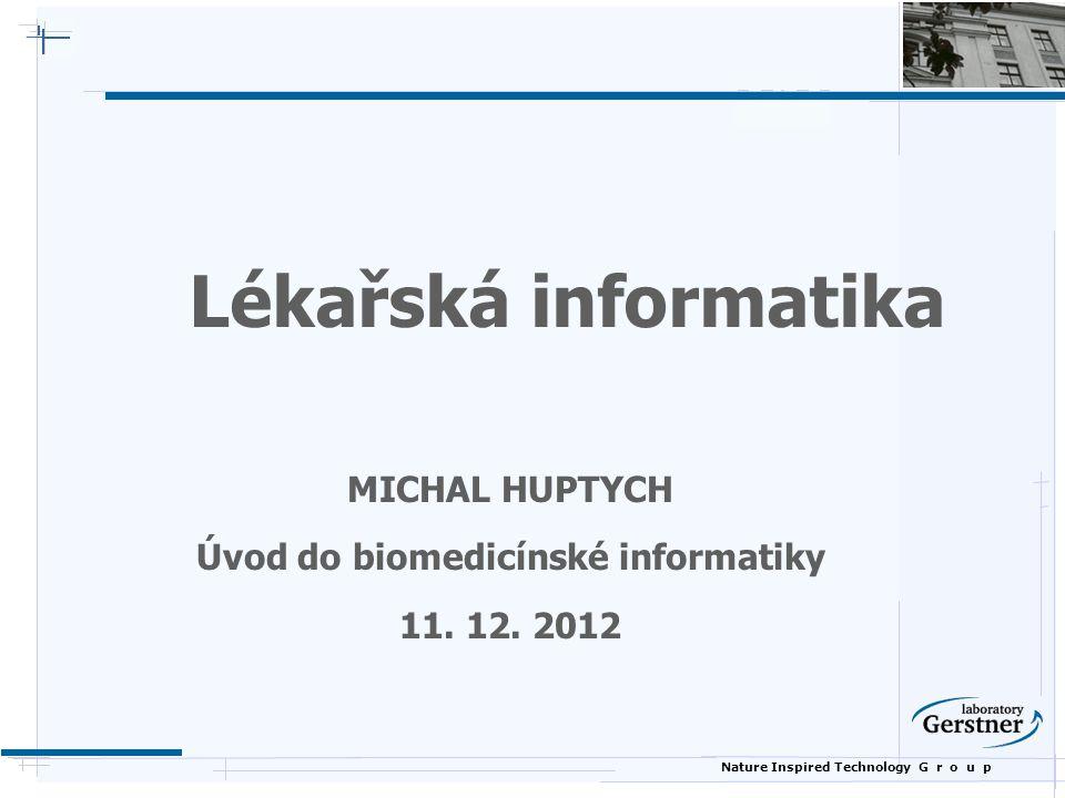 MICHAL HUPTYCH Úvod do biomedicínské informatiky 11. 12. 2012