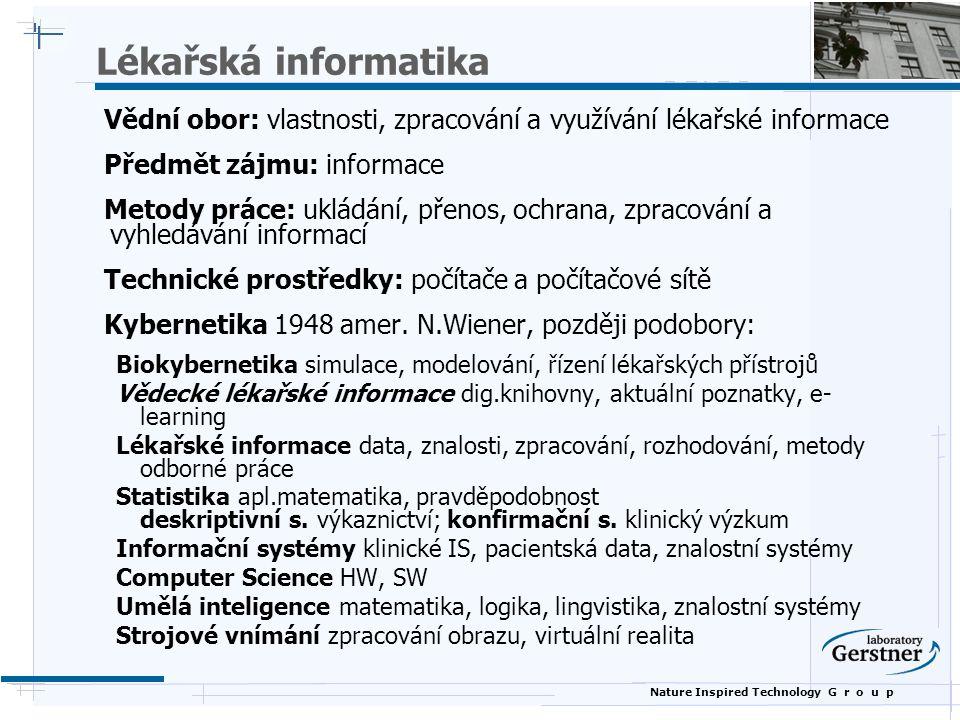 Lékařská informatika Vědní obor: vlastnosti, zpracování a využívání lékařské informace. Předmět zájmu: informace.