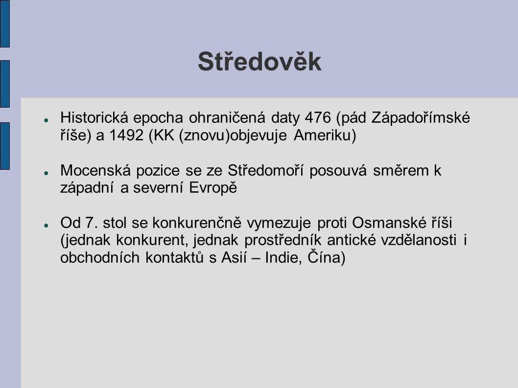 Středověk Historická epocha ohraničená daty 476 (pád Západořímské říše) a 1492 (KK (znovu)objevuje Ameriku)