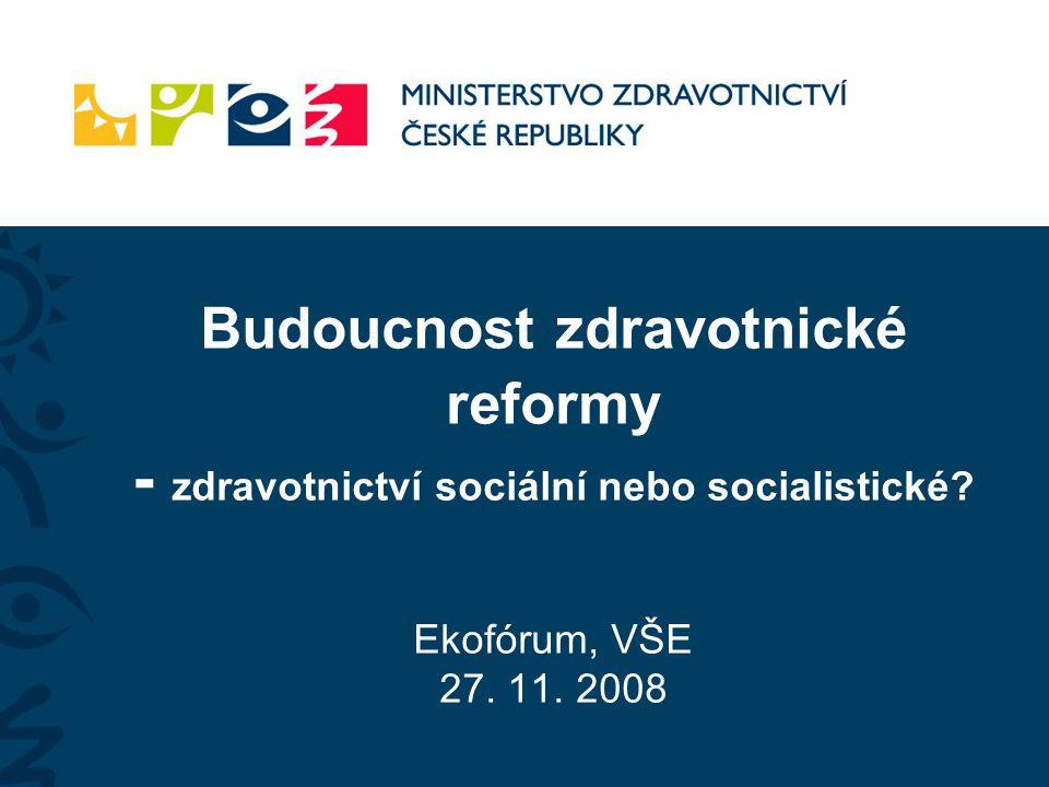 Budoucnost zdravotnické reformy - zdravotnictví sociální nebo socialistické Ekofórum, VŠE 27. 11. 2008