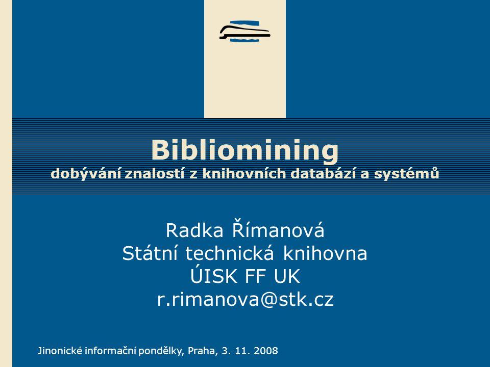 Radka Římanová Bibliomining, (r.rimanova@stk.cz) Dolování dat.