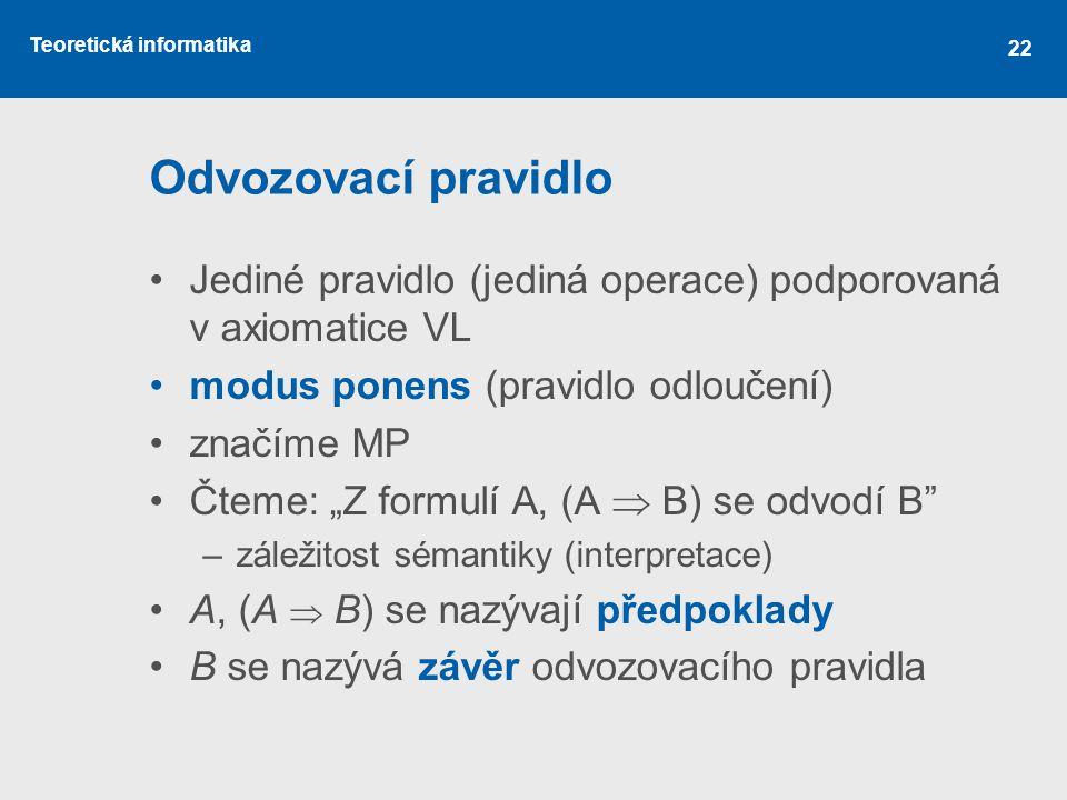 Odvozovací pravidlo Jediné pravidlo (jediná operace) podporovaná v axiomatice VL. modus ponens (pravidlo odloučení)