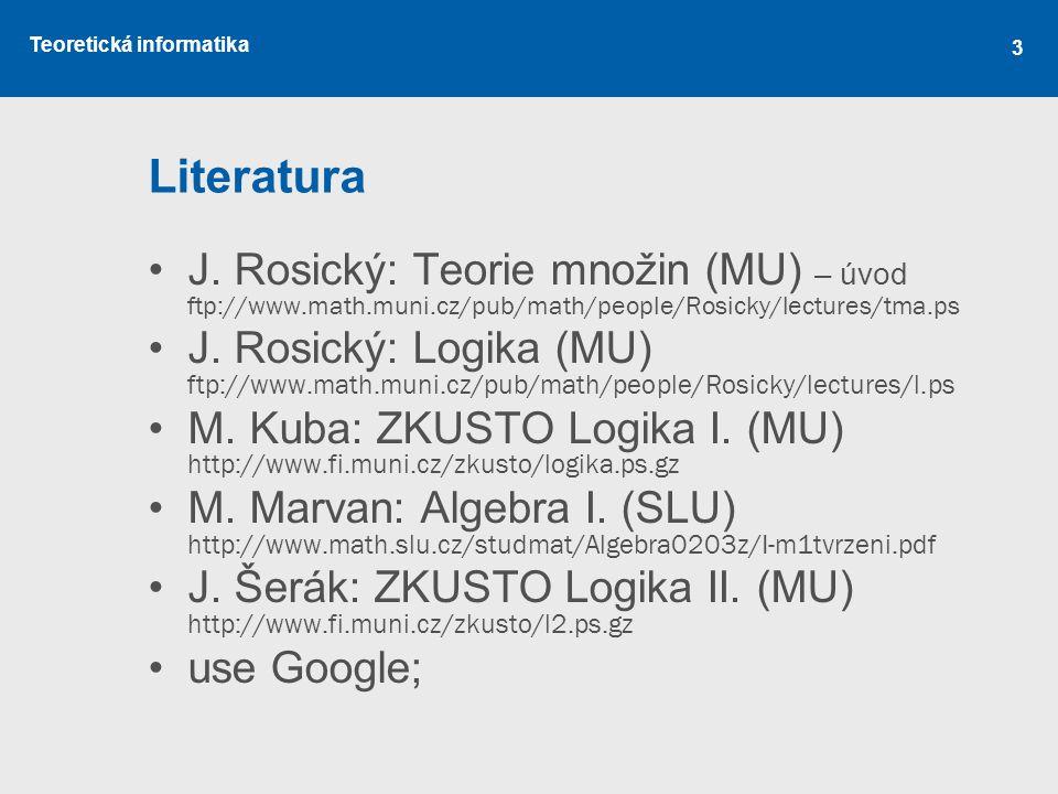 Literatura J. Rosický: Teorie množin (MU) – úvod ftp://www.math.muni.cz/pub/math/people/Rosicky/lectures/tma.ps.