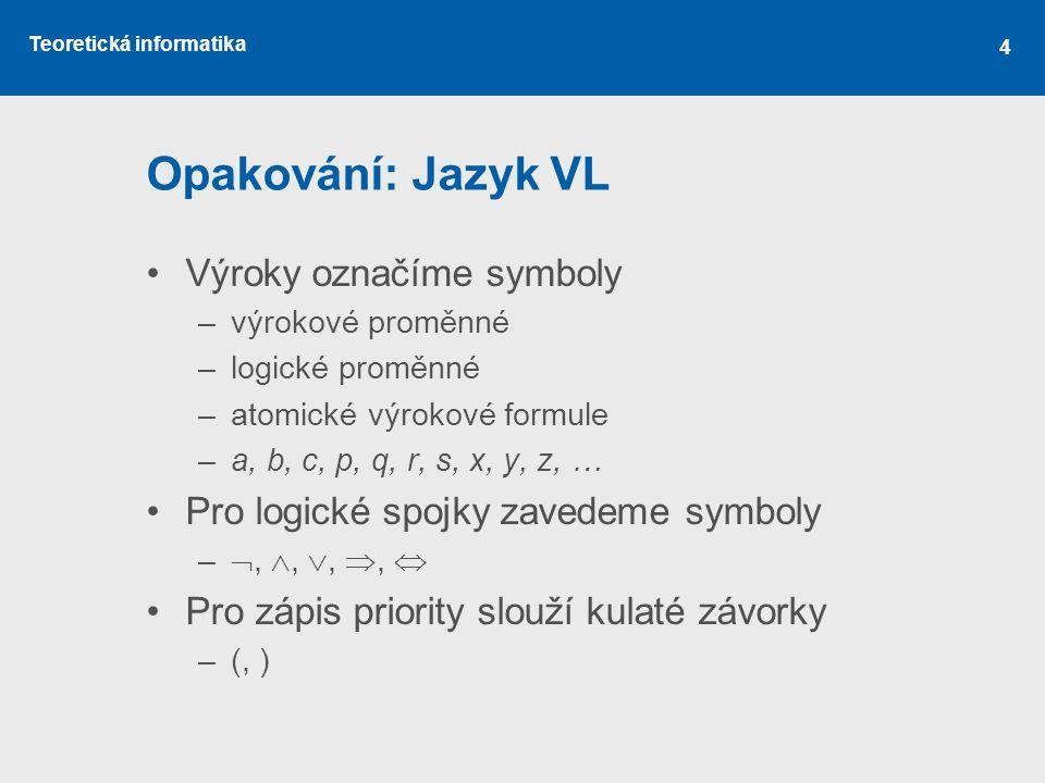Opakování: Jazyk VL Výroky označíme symboly