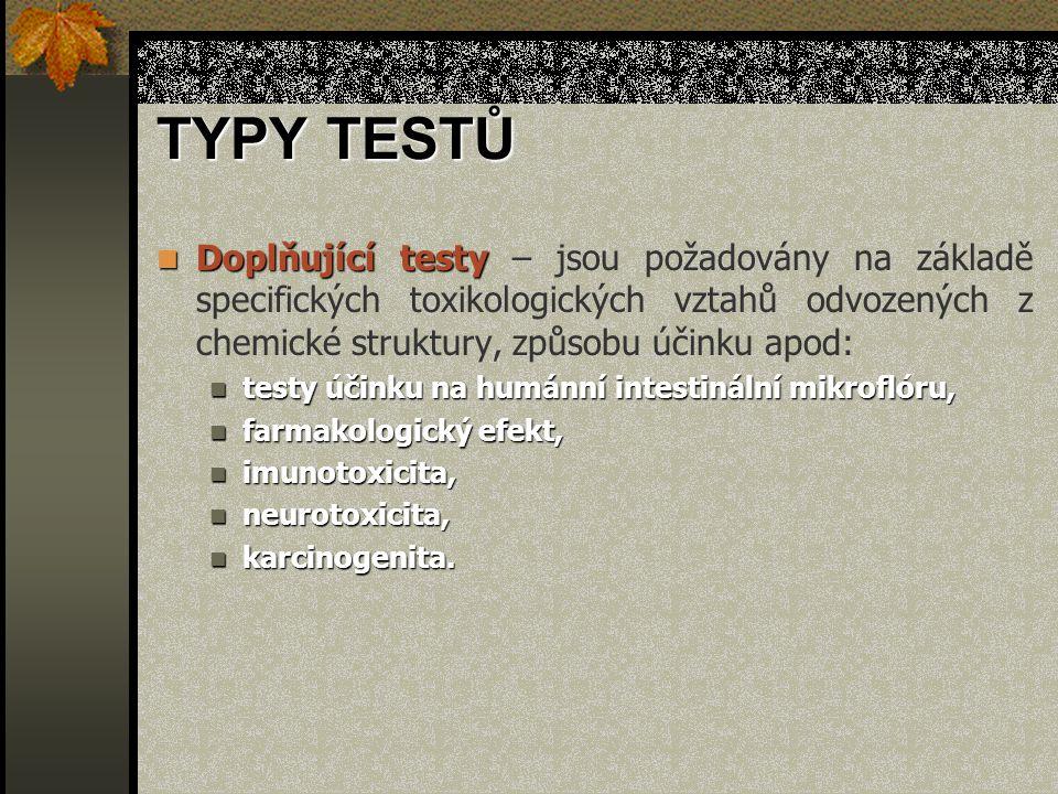 TYPY TESTŮ Doplňující testy – jsou požadovány na základě specifických toxikologických vztahů odvozených z chemické struktury, způsobu účinku apod: