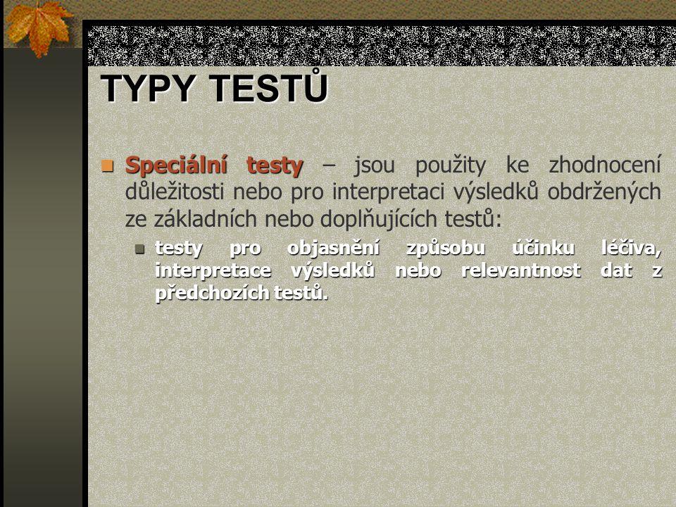 TYPY TESTŮ Speciální testy – jsou použity ke zhodnocení důležitosti nebo pro interpretaci výsledků obdržených ze základních nebo doplňujících testů: