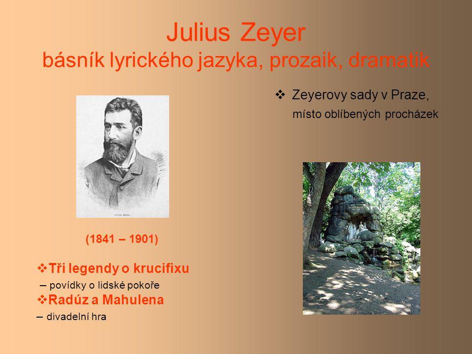 Julius Zeyer básník lyrického jazyka, prozaik, dramatik