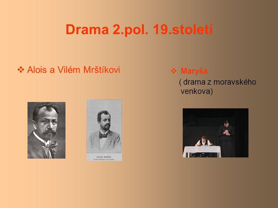 Drama 2.pol. 19.století Alois a Vilém Mrštíkovi Maryša