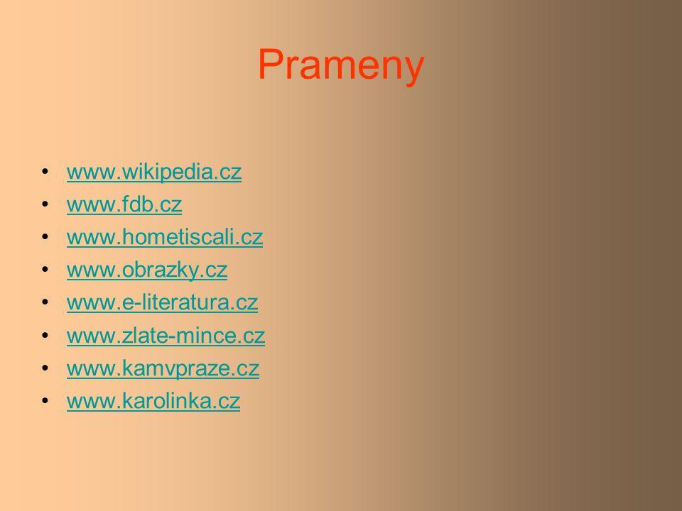 Prameny www.wikipedia.cz www.fdb.cz www.hometiscali.cz www.obrazky.cz