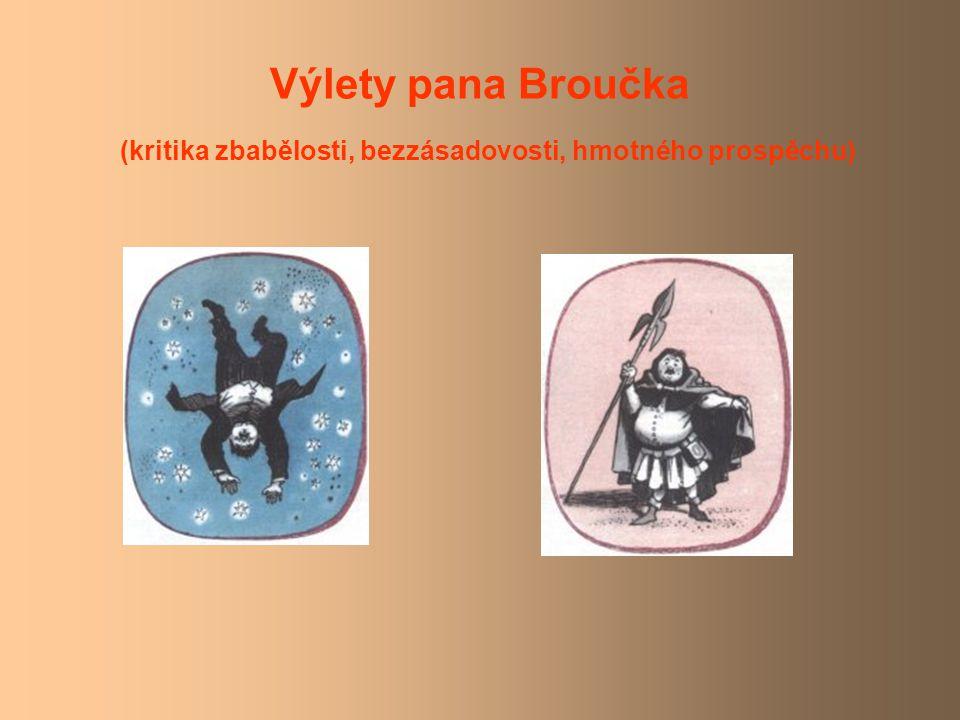 Výlety pana Broučka (kritika zbabělosti, bezzásadovosti, hmotného prospěchu)