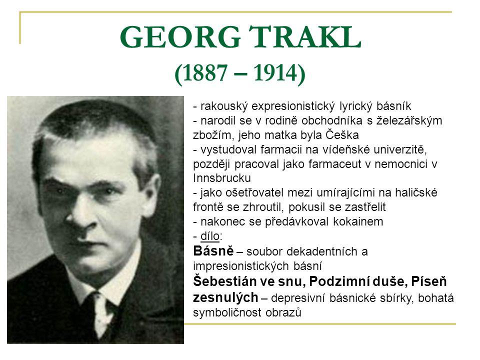 GEORG TRAKL (1887 – 1914) rakouský expresionistický lyrický básník. narodil se v rodině obchodníka s železářským zbožím, jeho matka byla Češka.
