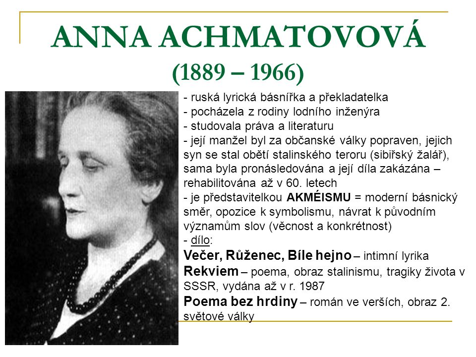ANNA ACHMATOVOVÁ (1889 – 1966) ruská lyrická básnířka a překladatelka. pocházela z rodiny lodního inženýra.