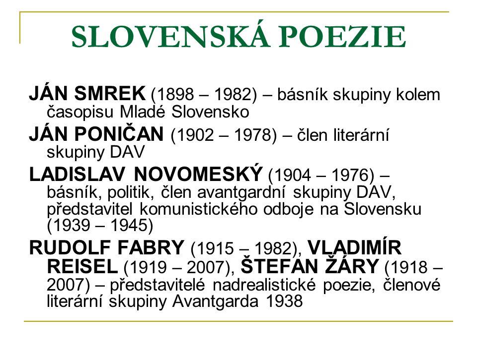 SLOVENSKÁ POEZIE JÁN SMREK (1898 – 1982) – básník skupiny kolem časopisu Mladé Slovensko. JÁN PONIČAN (1902 – 1978) – člen literární skupiny DAV.