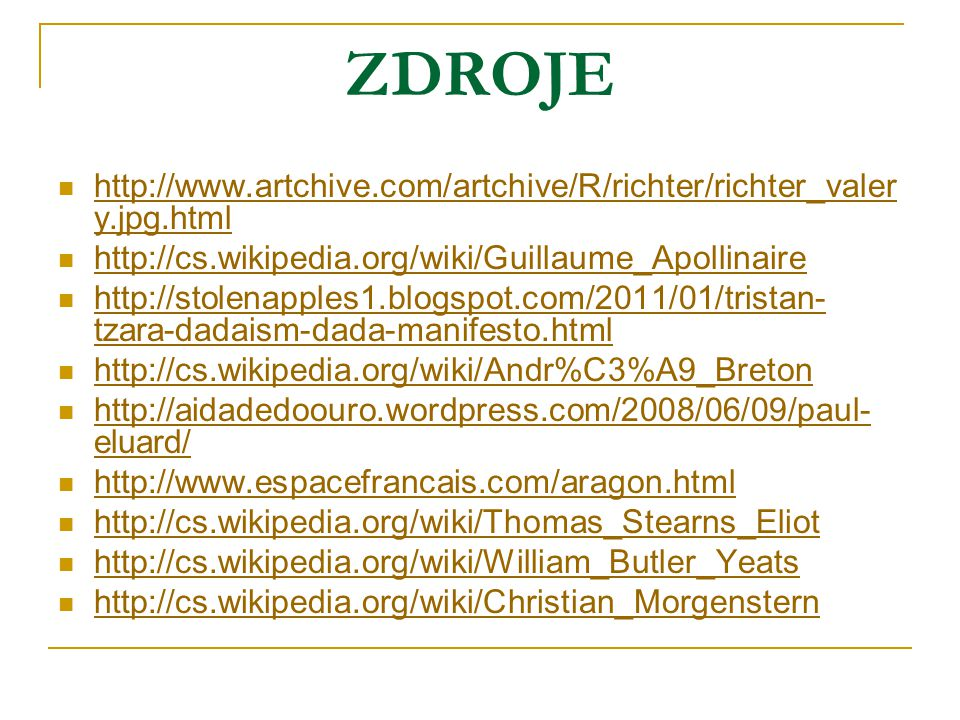 ZDROJE http://www.artchive.com/artchive/R/richter/richter_valery.jpg.html. http://cs.wikipedia.org/wiki/Guillaume_Apollinaire.